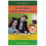 Sa dezlegam tainele textelor literare, Clasa a VII-a. Indrumator pentru toate manualele alternative - Carmen Iordachescu