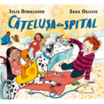 Catelusa din spital - Julia Donaldson, ilustratii de Sara Ogilvie