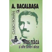 Mos Teaca si alte opere alese - Anton Bacalbasa