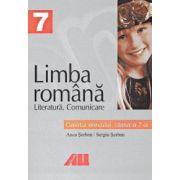 LIMBA ROMANA. LITERATURA - COMUNICARE - CAIETUL ELEVULUI PENTRU CLASA A VII-A