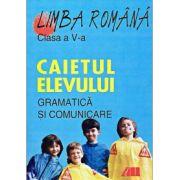 Limba romana - Gramatica si comunicare. Caietul elevului pentru clasa a V-a