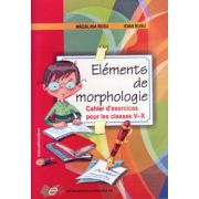 Elements de morphologie-Chaier d'exercices - clasele V-X