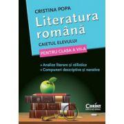 Literatura romana. Caietul elevului de clasa a VII-a. Analize literare si stilistice. Compuneri descriptive si narative - Cristina Popa