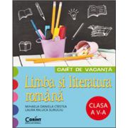 Caiet de vacanta. Limba romana pentru clasa a V-a - Mihaela D. Cirstea, Laura R. Surugiu