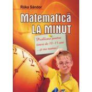 Matematica la minut - pentru tinerii de 10-14 ani