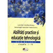 Abilitati practice si educatie tehnologica. Ghid metodic clasele I-IV - Lucian Stan, A. Stoicescu