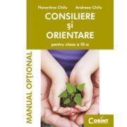 Consiliere si orientare. Manual optional pentru clasa a III-a - Florentina Chifu