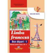 Manual pentru Limba franceza clasa a III-a L1. Bon depart 1 - Dan Ion Nasta