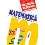 Matematica. Metode de rezolvare - clasele I-IV