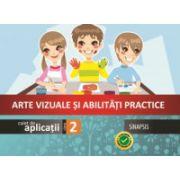 Arte vizuale si abilitati practice - caiet de aplicatii pentru clasa a II-a