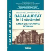 Pregatire la Limba si Literatura Romana in 15 saptamani. Bacalaureat 2014 - Ed. Sigma
