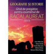 Bacalaureat Geografie si Istorie-Ghid de pregatire pentru examen (Teste-Ioan Marculet) - Ed. Akademos Art