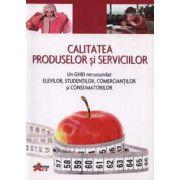 Calitatea produselor si serviciilor- Un ghid recomandat elevilor, studentilor, comerciantilor si consumatorilor. (Valentina Capota)