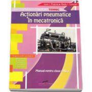 Manual pentru clasa a XII-a. Actionari pneumatice in mecatronica. Filiera tehnologica, profil tehnic - Ioan Puscas