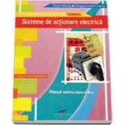 Manual pentru clasa a XI-a. Sisteme de actionare electrica. Filiera tehnologica, profil tehnic - Florin Mares