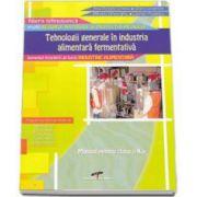 Manual pentru clasa a X-a. Tehnologii generale in industria alimentara fermentativa - Carmen Popescu, Iuliana Leustean, Mihaela Gheorghiu, Ana Daniela Cristea