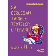 Sa dezlegam tainele textelor literare - Clasa a II-a (Carmen Iordachescu)