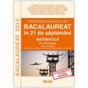 Pregatirea examenului de matematica M-tehnologic Bacalaureat 2015 in 21 de saptamani - Ed. Sigma
