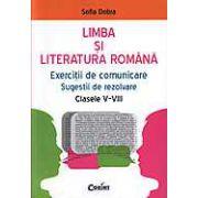 Limba si Literatura Romana. Exercitii de comunicare pentru clasele V-VIII - Sofia Dobra