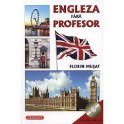 Engleza fara profesor cu CD Audio Inclus (Florin Musat)