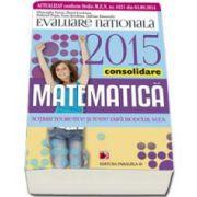 Evaluare nationala 2015- Matematica (Consolidare, notiuni teoretice si teste dupa modelul MEN. clasa a VIII-a)