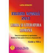 Evaluarea Nationala 2013 - Modele de teste, Limba si Literatura Romana, Clasa a VIII-a (Laura Buhaciuc)