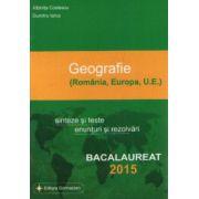 Sinteze si teste, enunturi si rezolvari la geografie-100 de variante. Romania, Europa, U. E. Bacalaureat 2015