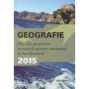 Ghid de pregatire intensiva la geografie-Bacalaureat 2015 - Ed. Nomina