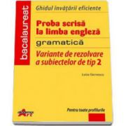 Bacalaureat Limba Engleza - variante de rezolvare a subiectelor de tip II. Ghidul invatarii eficiente (gramatica) - Ed. Akademos Art