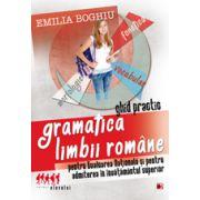 Gramatica limbii romane- Ghid practic pentru Evaluarea Nationala si pentru admiterea in invatamantul superior (Emilia Boghiu)