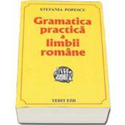Gramatica practica a limbii romane, Culegere pentru Evaluarea Nationala si Bacalaureat si admitere (Stefania Popescu)