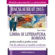Limba si literatura romana, diferentiat pentru Real si Uman. Proba ORALA si proba SCRISA - 136 de subiecte si modele rezolvate. Bacalaureat 2015 - Ed. Paralela 45
