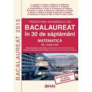 Pregatirea examenului de Bacalaureat 2015 in 30 saptamani. Matematica (M_mate-info) - Constantin Angelescu