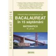 Pregatirea examenului de matematica la Bacalaureat 2014 in 15 saptamani - Ed. Sigma