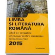 Bacalaureat Limba si Literatura Romana - ghid de pregatire intensiva - Ed. Nomina