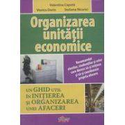 Organizarea unitatii economice. Un ghid util in initierea si organizarea unei afaceri - Valentina Capota