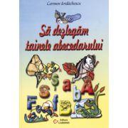 Sa dezlegam tainele abecedarului - Auxiliar pentru Abecedar (Carmen Iordachescu)