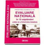 Pregatirea examenului de Evaluare Nationala 2014, in 15 de saptamani- Limba si literatura romana, clasa a VIII-a