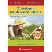 Sa dezlegam tainele textelor literare. Indrumator pentru toate manualele alternative (clasa a VIII-a) - Carmen Iordachescu