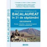 Pregatire la Geografie in 21 de saptamani. Bacalaureat 2015 - Ed. Sigma