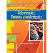 Manual pentru clasa a X-a. Sisteme mecanice. Mentenanta sistemelor mecanice - Aurel Ciocarlea- Vasilescu
