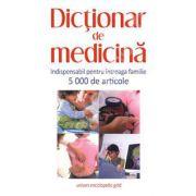 Dictionar de medicina - Indispensabil pentru intreaga familie 5000 de articole
