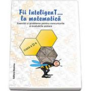 Fii inteligenT... la matematica, clasa a II-a - Exercitii si probleme pentru concursurile si evaluarile scolare. Anul scolar 2014-2015
