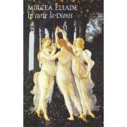 In curte la Dionis -Mircea Eliade