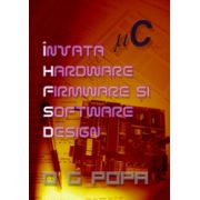 Invata Hardware Firmware si Software Design (O. G. Popa)