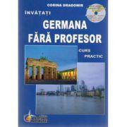 Invatati limba Germana Fara Profesor. Curs practic, cu CD audio - Editia a VI-a (Corina Dragomir)