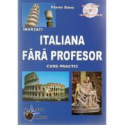 Invatati limba Italiana Fara Profesor. Curs practic cu CD, audio - Editia a V-a (Florin Savu)