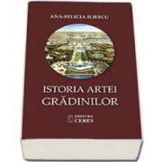 Istoria artei gradinilor - Ana Felicia Iliescu