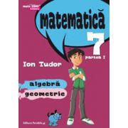 Matematica 2000 Initiere 2015-2016 algebra, geometrie clasa a VII-a partea I - Editia a IV-a, (revizuita) - Ion Tudor