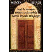Nopti la Serampore. Secretul doctorului Honigberger. Biblioteca Maharajahului - Mircea Eliade